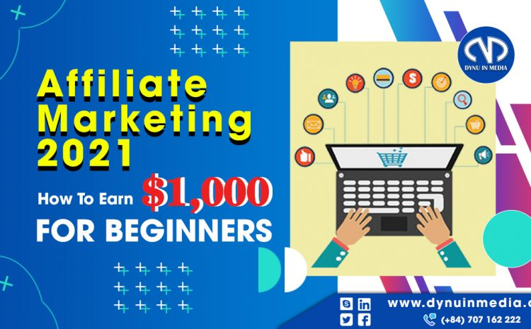 Affiliate Marketing 2021: How To Earn $1,000 For Beginners | DYNU IN MEDIA