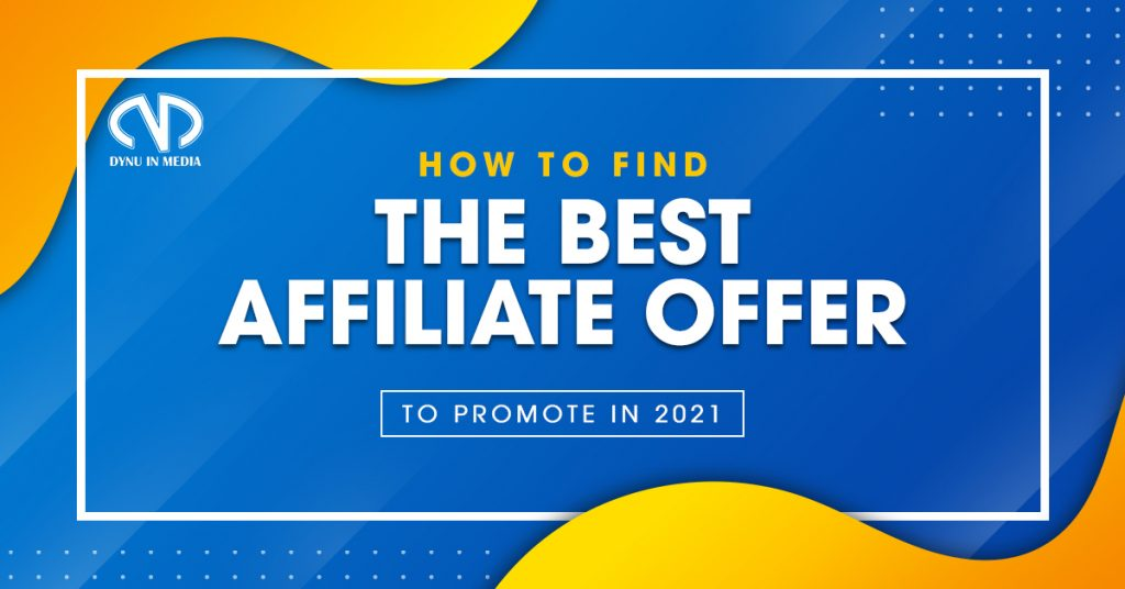 How To Find The Best Affiliate Offer To Promote