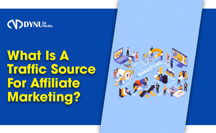 What is a traffic source for Affiliate Marketing?   DYNU IN MEDIA