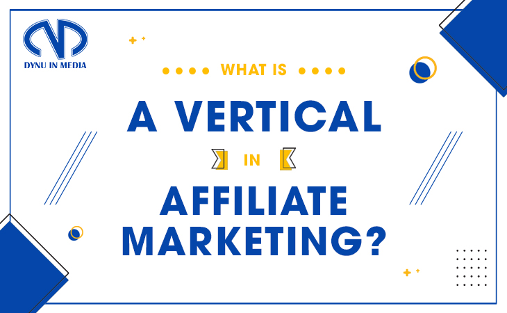 What is a Vertical in Affiliate Marketing?   DYNU IN MEDIA