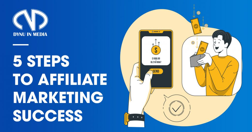 5 Steps To Affiliate Marketing Success   DYNU IN MEDIA