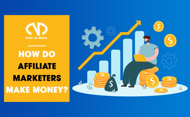 How do affiliate marketers make money | DYNU IN MEDIA